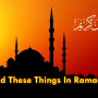 What not to do in Ramadan – Avoid These Things